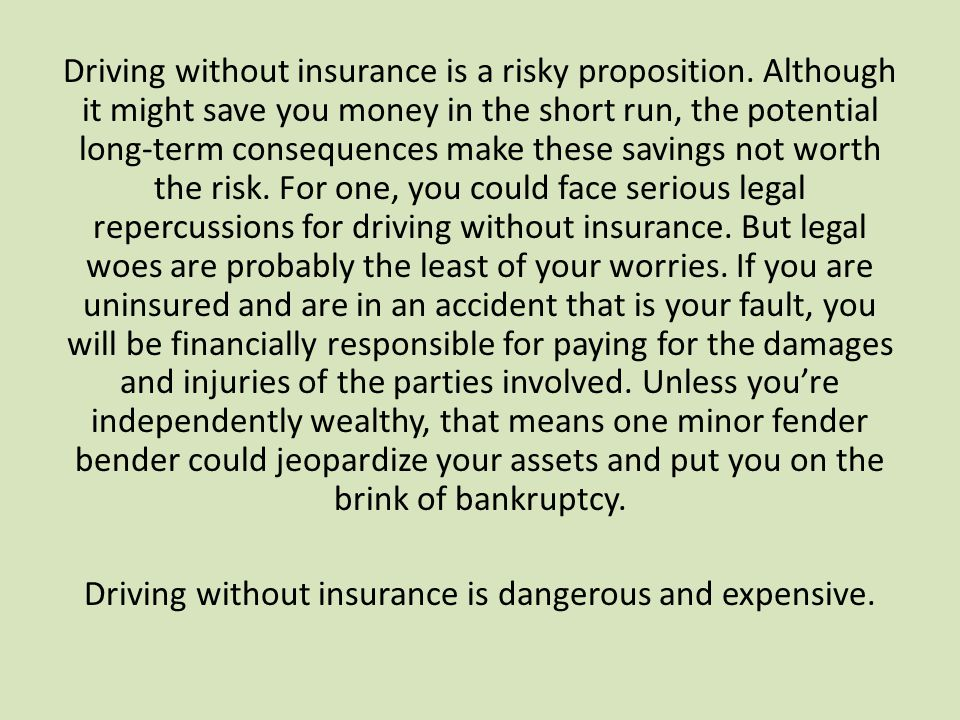 Driving without insurance is a risky proposition. Although it might save you money in the short run, the potential long-term consequences make these s