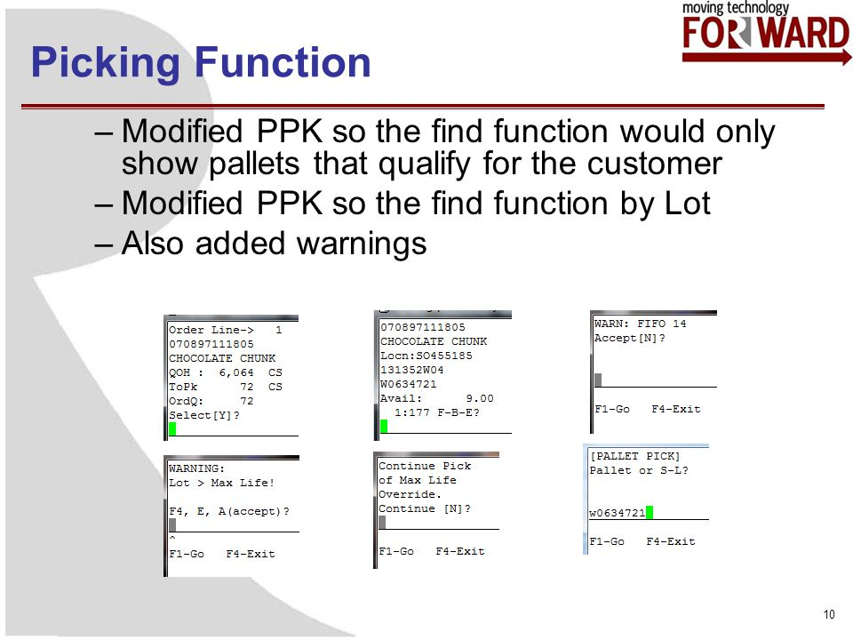 Picking Function 10 –Modified PPK so the find function would only show pallets that qualify for the customer –Modified PPK so the find function by Lot –Also added warnings