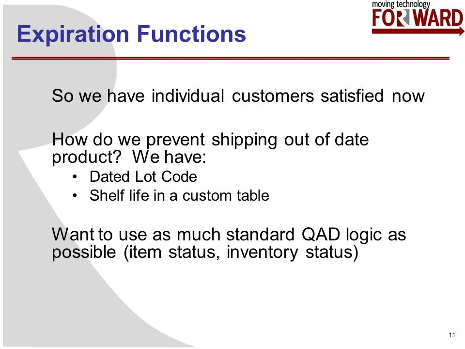 Expiration Functions 11 So we have individual customers satisfied now How do we prevent shipping out of date product? We have: Dated Lot Code Shelf li
