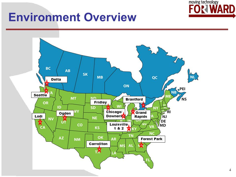 Environment Overview 4 Lodi Seattle Delta Ogden Louisville 1 & 2 Chicago/ Downers Fridley Brantford Grand Rapids Forest Park Carrollton