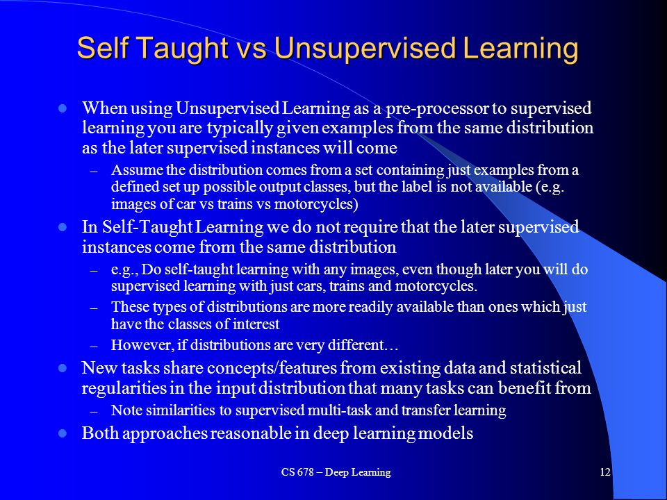 Self Taught vs Unsupervised Learning When using Unsupervised Learning as a pre-processor to supervised learning you are typically given examples from