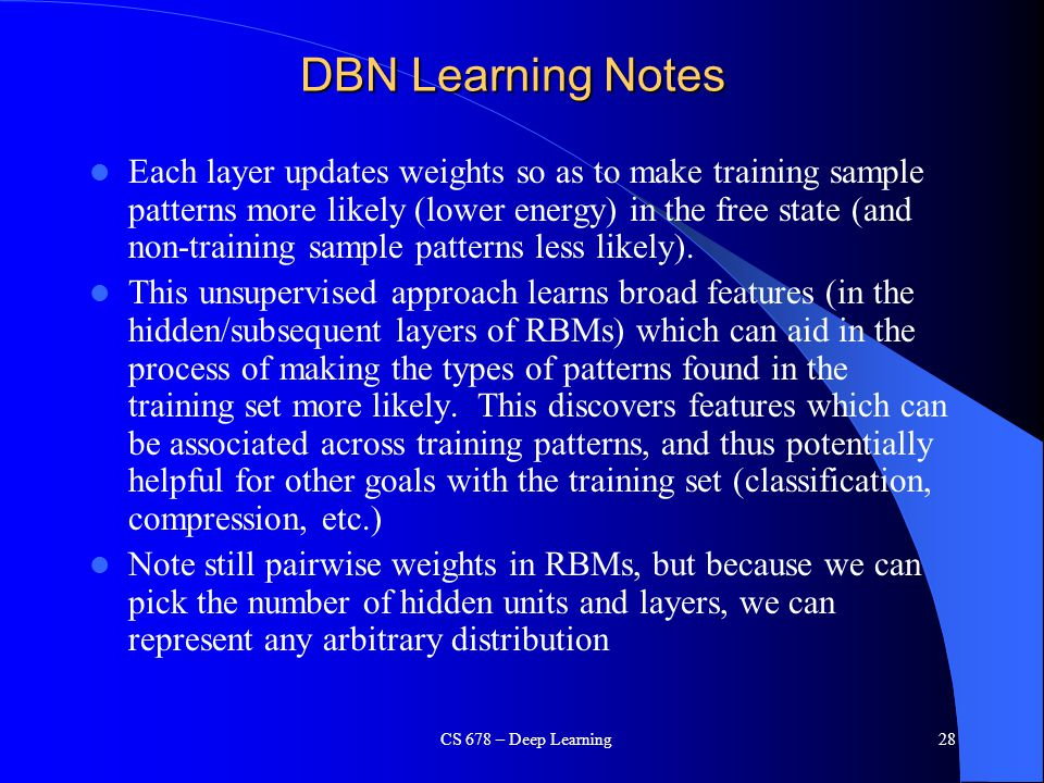 DBN Learning Notes Each layer updates weights so as to make training sample patterns more likely (lower energy) in the free state (and non-training sa