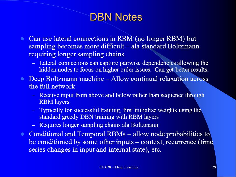 DBN Notes Can use lateral connections in RBM (no longer RBM) but sampling becomes more difficult – ala standard Boltzmann requiring longer sampling ch