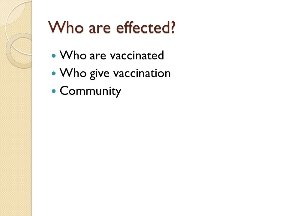 Who are effected? Who are vaccinated Who give vaccination Community