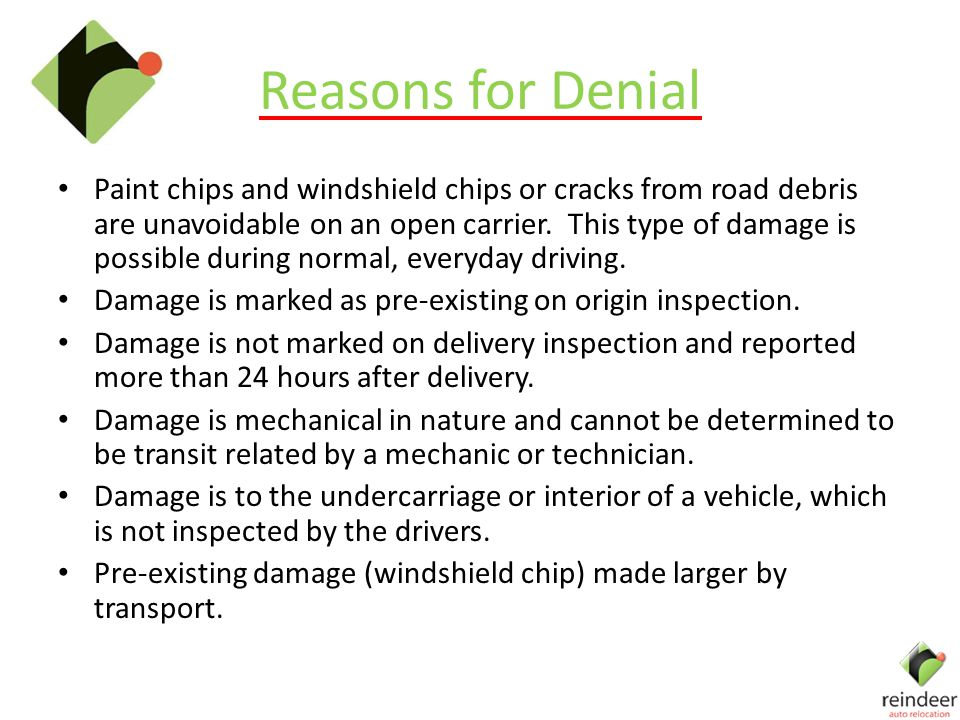 Reasons for Denial Paint chips and windshield chips or cracks from road debris are unavoidable on an open carrier.