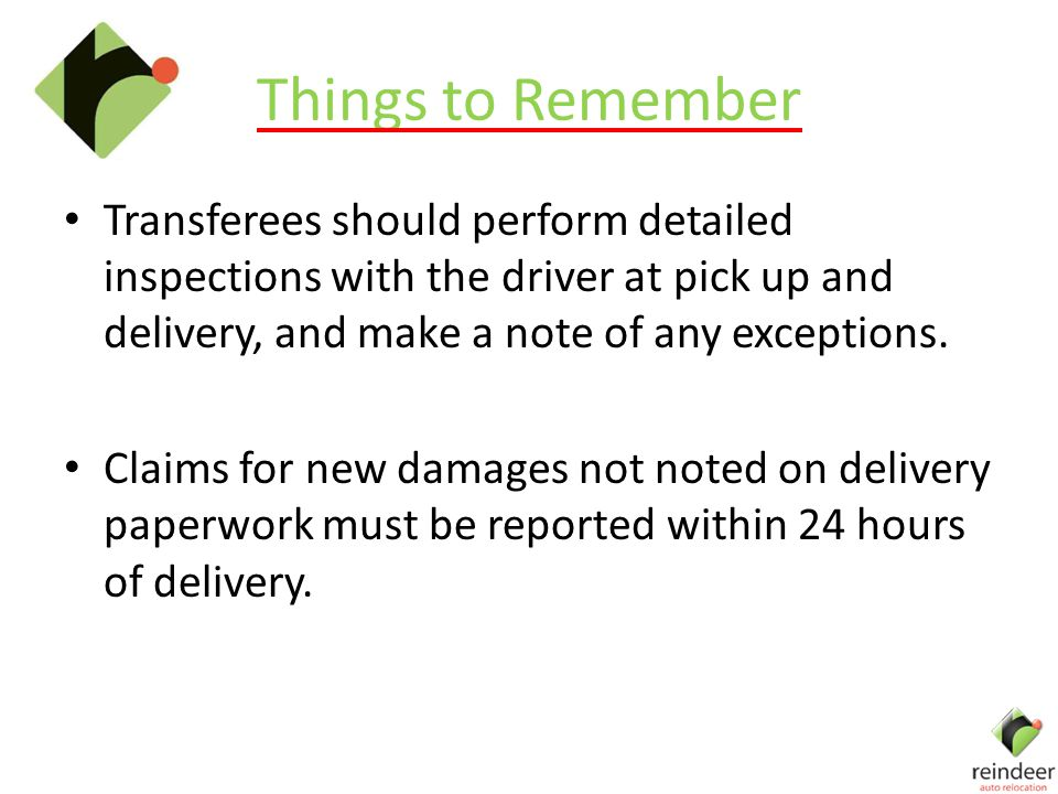 Things to Remember Transferees should perform detailed inspections with the driver at pick up and delivery, and make a note of any exceptions.