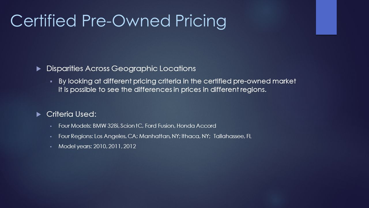 Certified Pre-Owned Pricing Disparities Across Geographic Locations By looking at different pricing criteria in the certified pre-owned market it is p