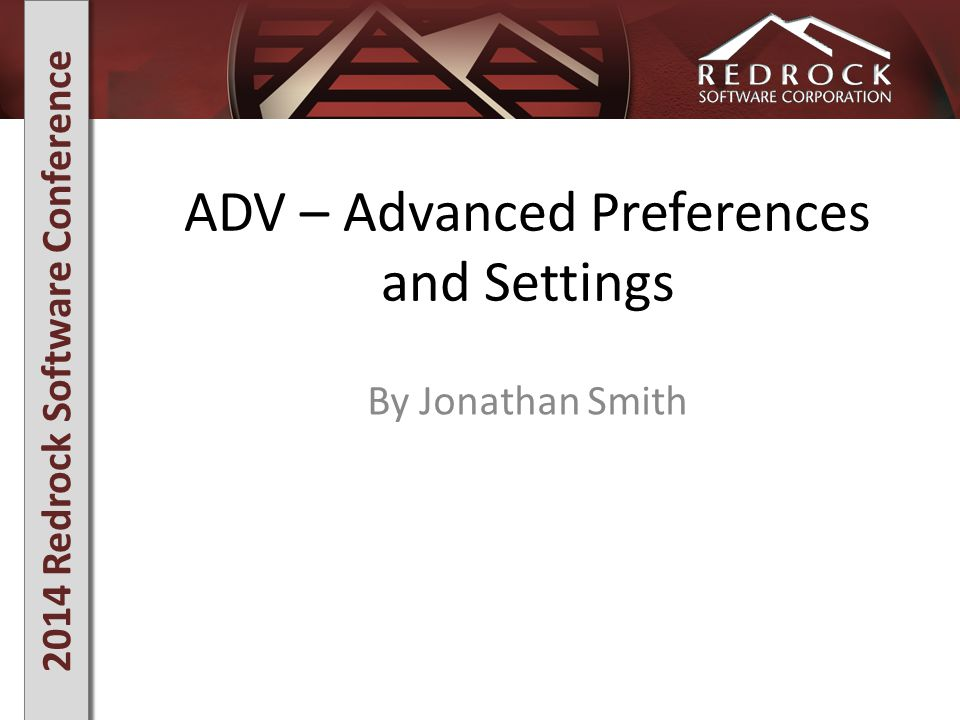 2014 Redrock Software Conference Overview Center Preferences Advanced Reason Settings Adjusting System Prefs Advanced Preferences Testing LDAP Authentication Activating Email Preferences Establishing Automated Events Utilize the Custom Utilities