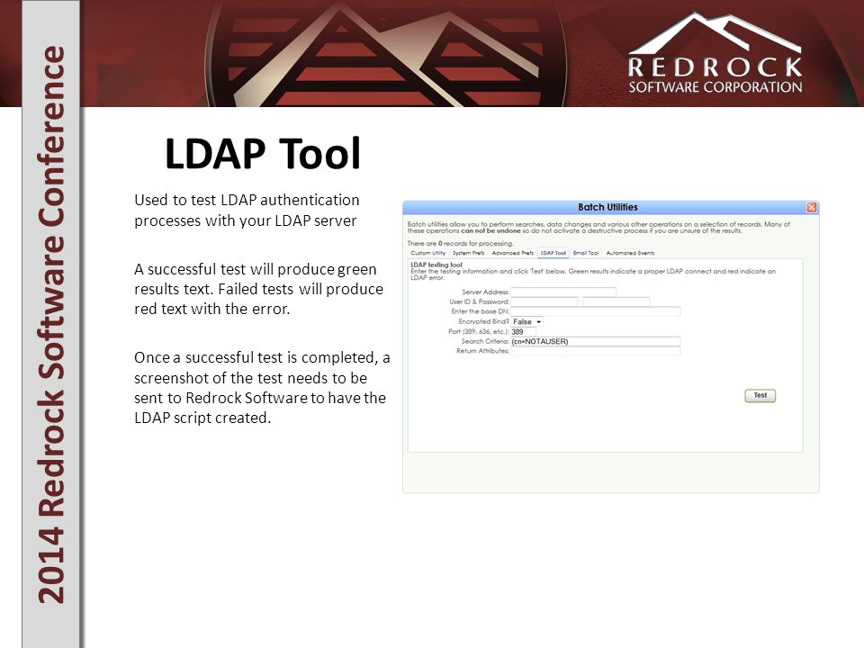 2014 Redrock Software Conference LDAP Tool Used to test LDAP authentication processes with your LDAP server A successful test will produce green results text.