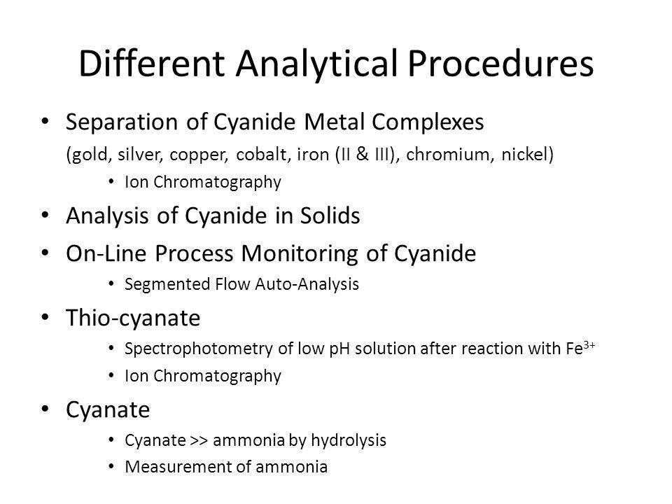 Different Analytical Procedures Separation of Cyanide Metal Complexes (gold, silver, copper, cobalt, iron (II & III), chromium, nickel) Ion Chromatogr