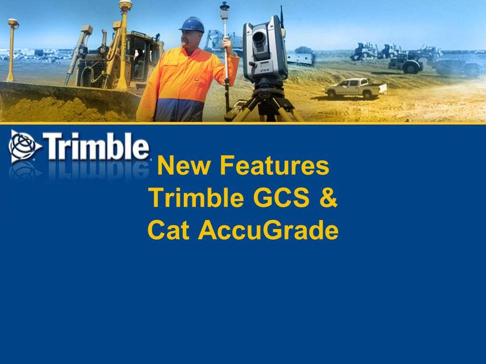 New Features Trimble GCS & Cat AccuGrade