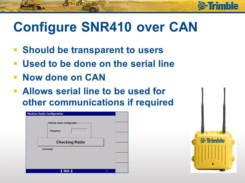 Configure SNR410 over CAN Should be transparent to users Used to be done on the serial line Now done on CAN Allows serial line to be used for other co