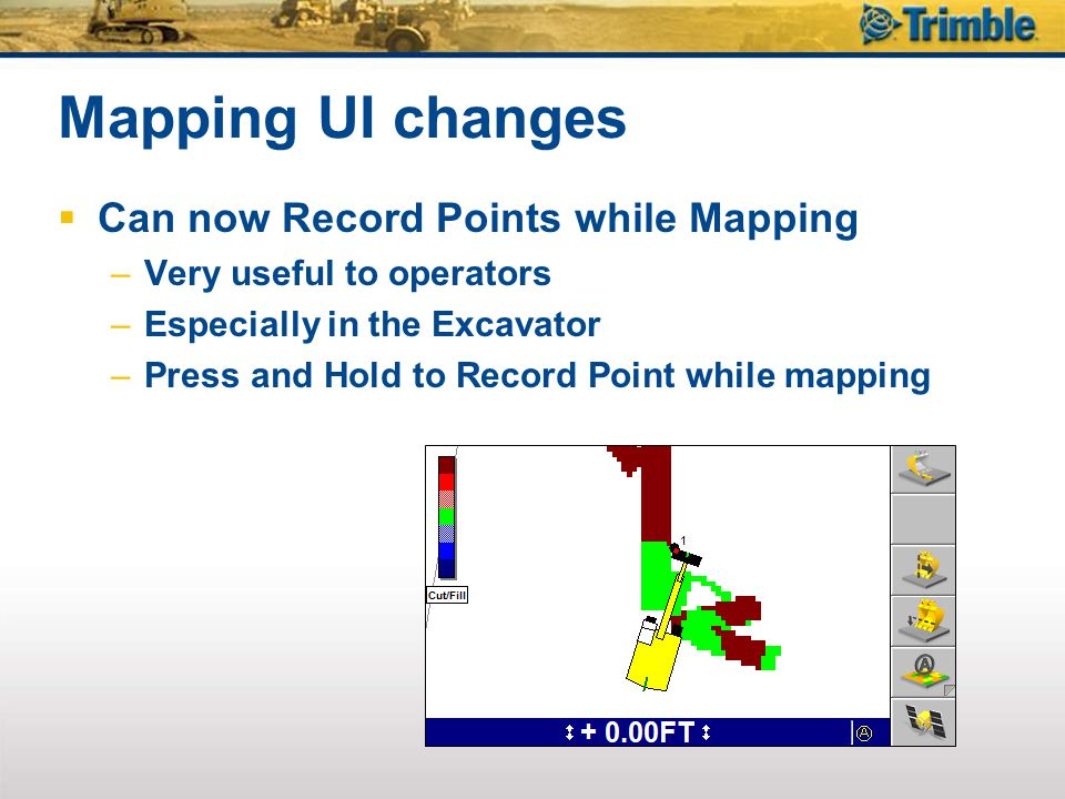 Can now Record Points while Mapping –Very useful to operators –Especially in the Excavator –Press and Hold to Record Point while mapping