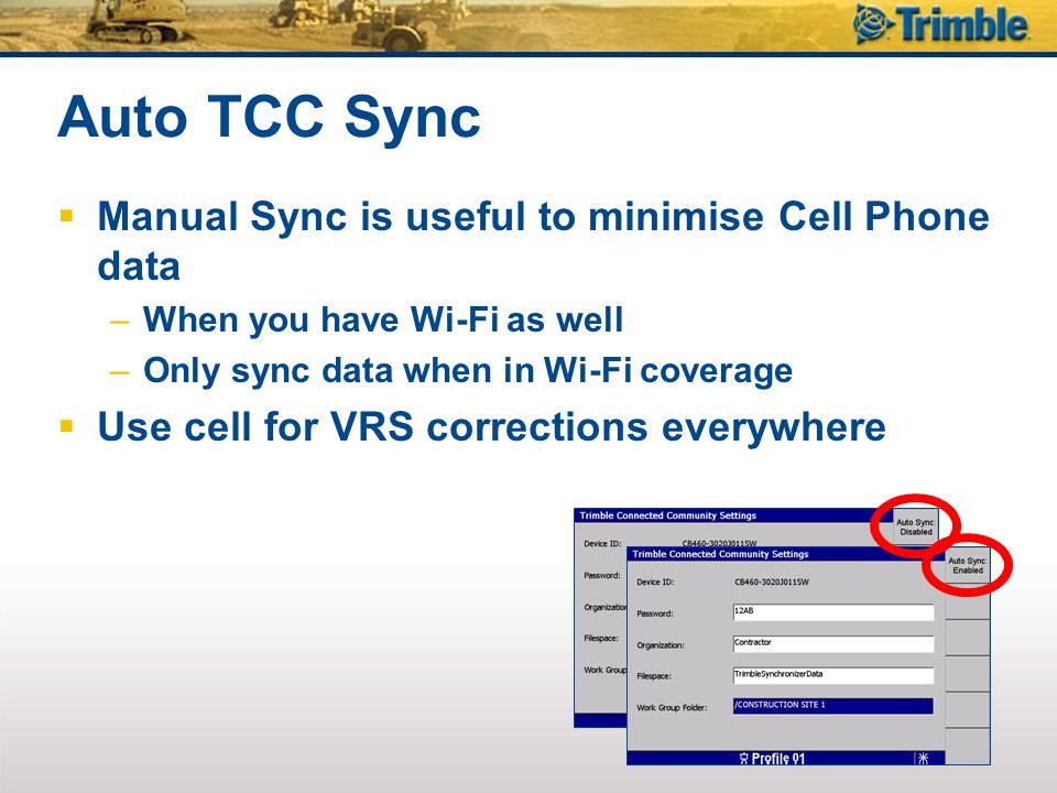 Auto TCC Sync Manual Sync is useful to minimise Cell Phone data –When you have Wi-Fi as well –Only sync data when in Wi-Fi coverage Use cell for VRS c