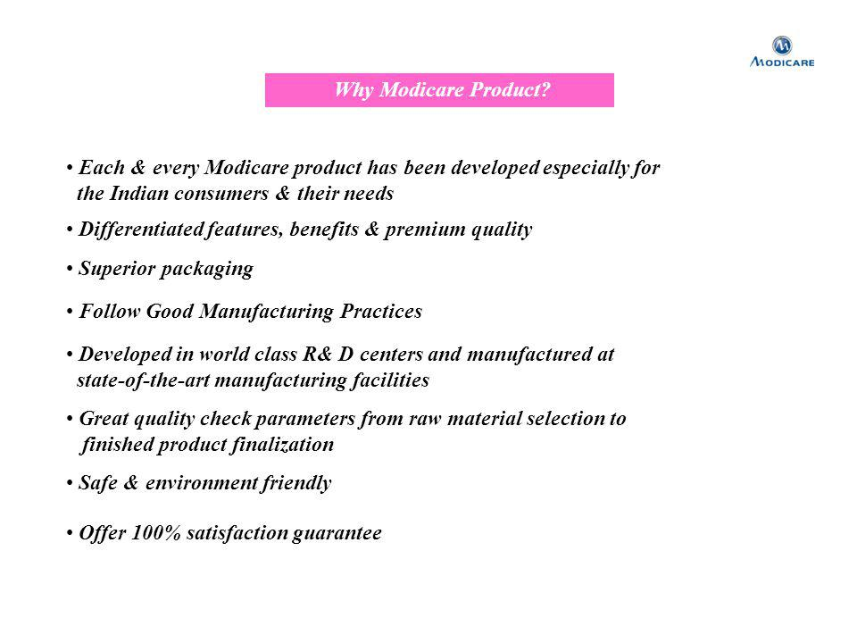 Each & every Modicare product has been developed especially for the Indian consumers & their needs Why Modicare Product? Differentiated features, bene