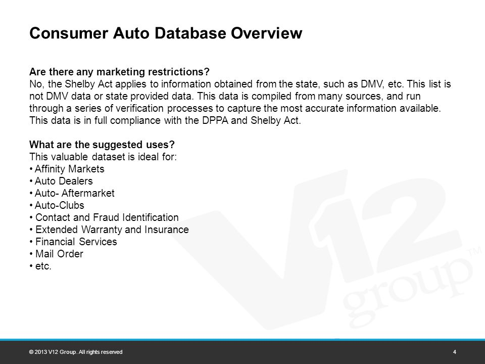 Consumer Auto Database Overview Are there any marketing restrictions? No, the Shelby Act applies to information obtained from the state, such as DMV,