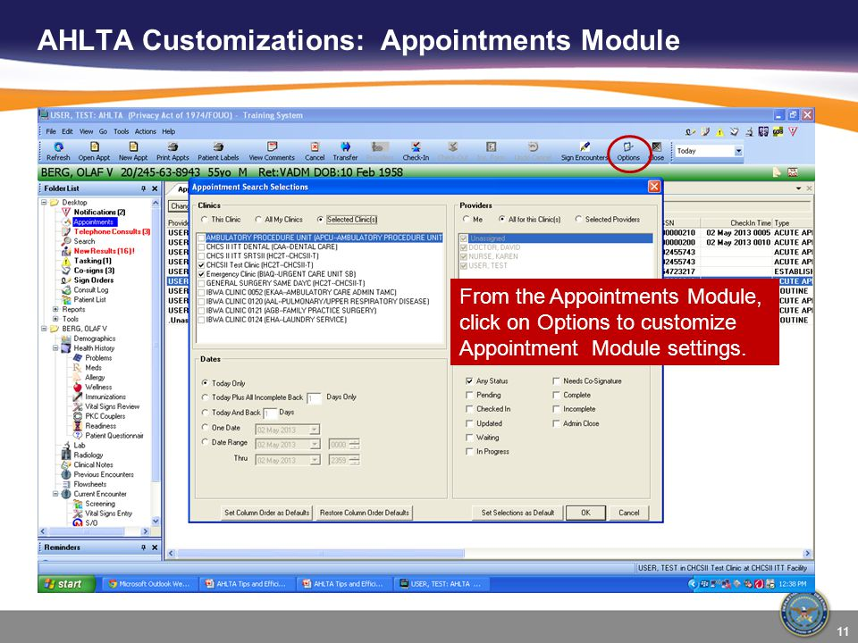 AHLTA Customizations: Appointments Module From the Appointments Module, click on Options to customize Appointment Module settings. 11