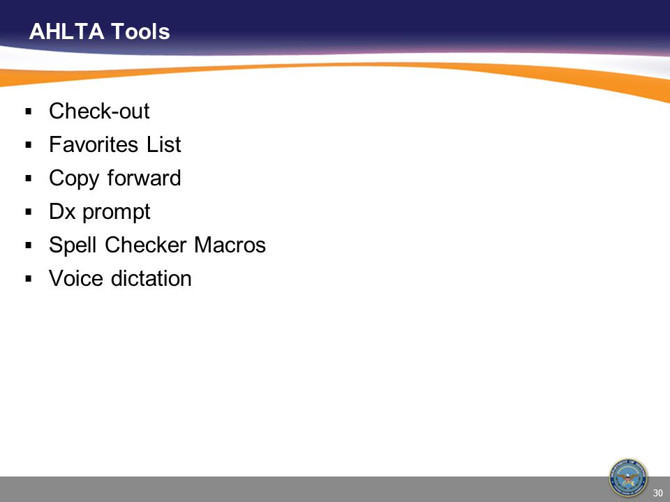 AHLTA Tools Check-out Favorites List Copy forward Dx prompt Spell Checker Macros Voice dictation 30