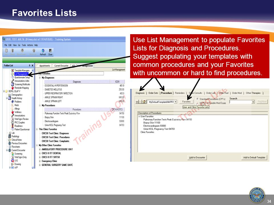 Favorites Lists Use List Management to populate Favorites Lists for Diagnosis and Procedures. Suggest populating your templates with common procedures