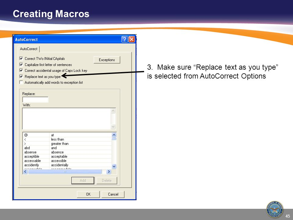 Creating Macros 3. Make sure Replace text as you type is selected from AutoCorrect Options 45