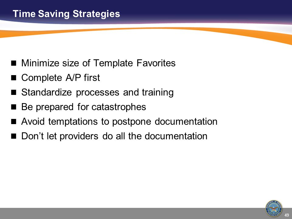 Time Saving Strategies Minimize size of Template Favorites Complete A/P first Standardize processes and training Be prepared for catastrophes Avoid te