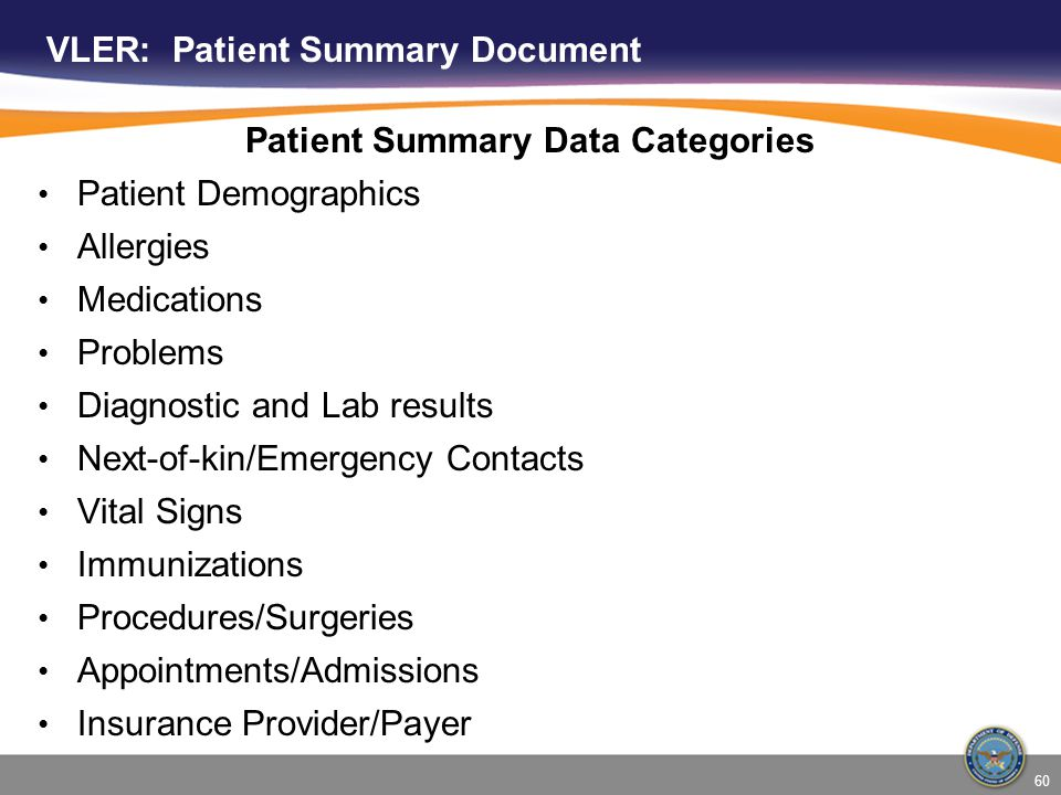 VLER: Patient Summary Document Patient Summary Data Categories Patient Demographics Allergies Medications Problems Diagnostic and Lab results Next-of-