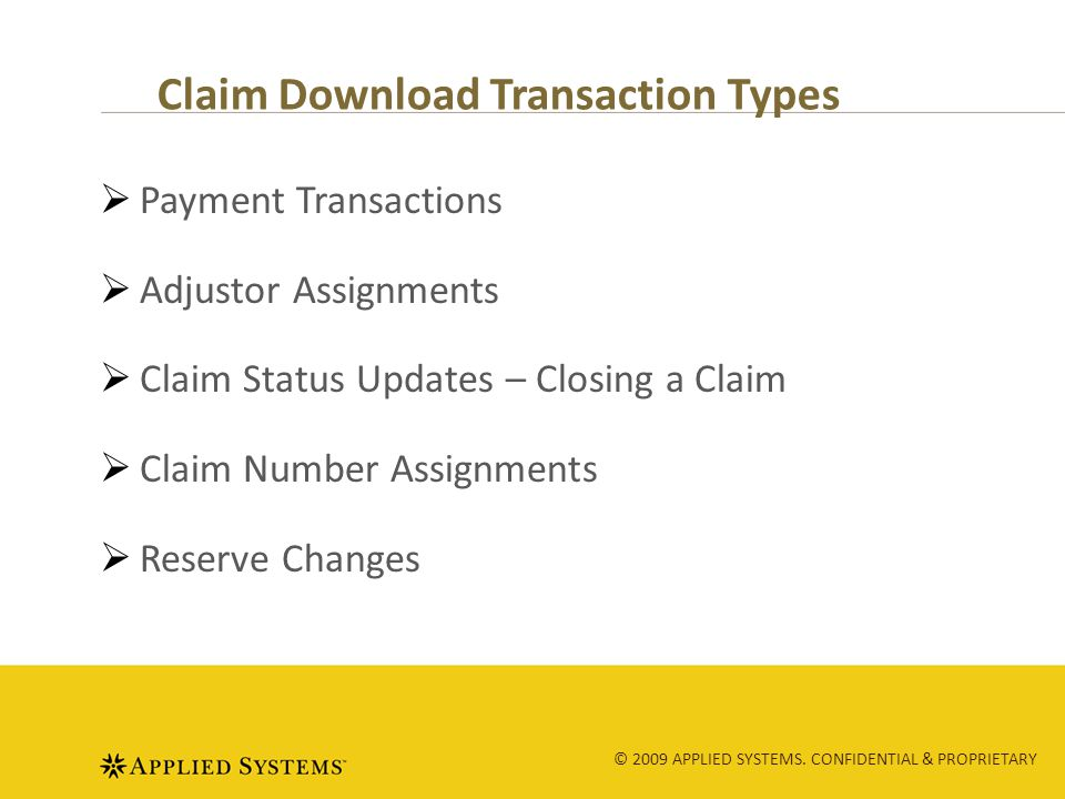 © 2009 APPLIED SYSTEMS. CONFIDENTIAL & PROPRIETARY Payment Transactions Adjustor Assignments Claim Status Updates – Closing a Claim Claim Number Assig