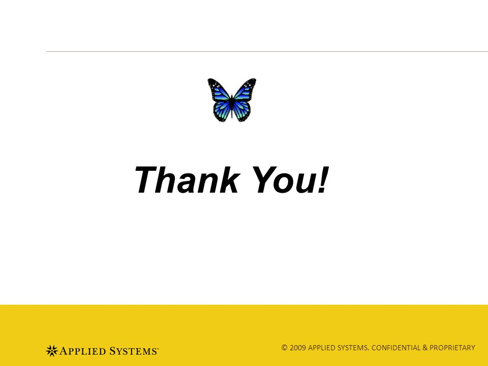 © 2009 APPLIED SYSTEMS. CONFIDENTIAL & PROPRIETARY Thank You!