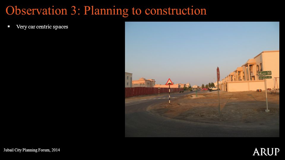Observation 3: Planning to construction Very car centric spaces Jubail City Planning Forum, 2014