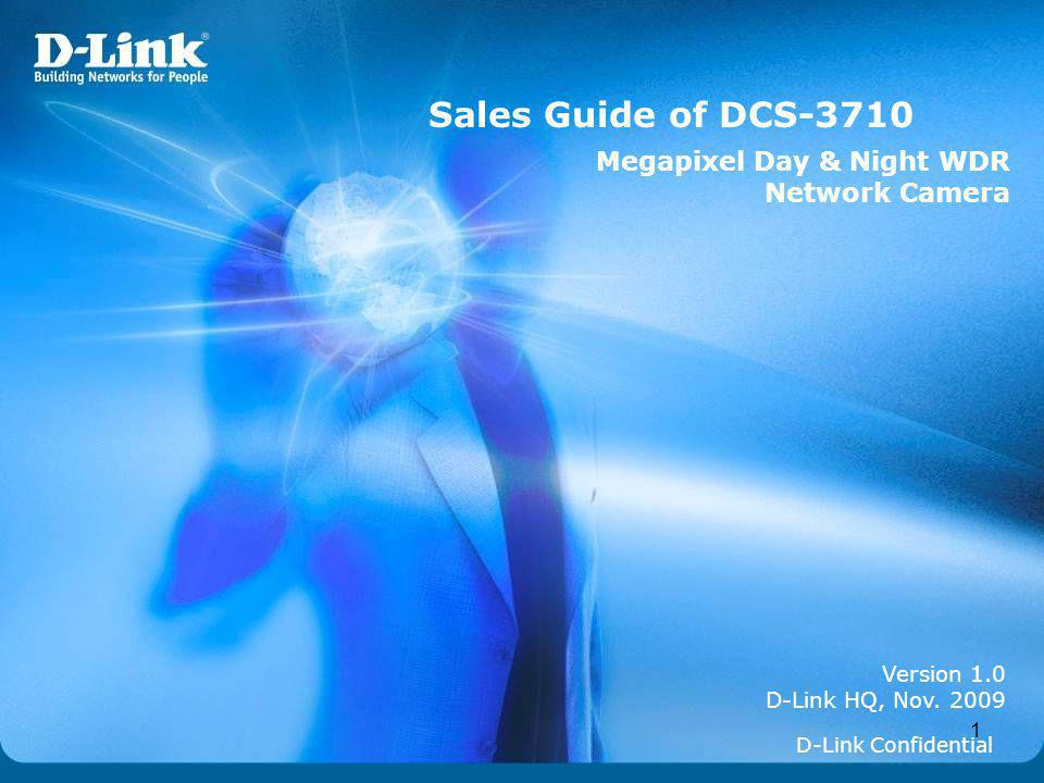 1 Version 1.0 D-Link HQ, Nov. 2009 Sales Guide of DCS-3710 D-Link Confidential Megapixel Day & Night WDR Network Camera