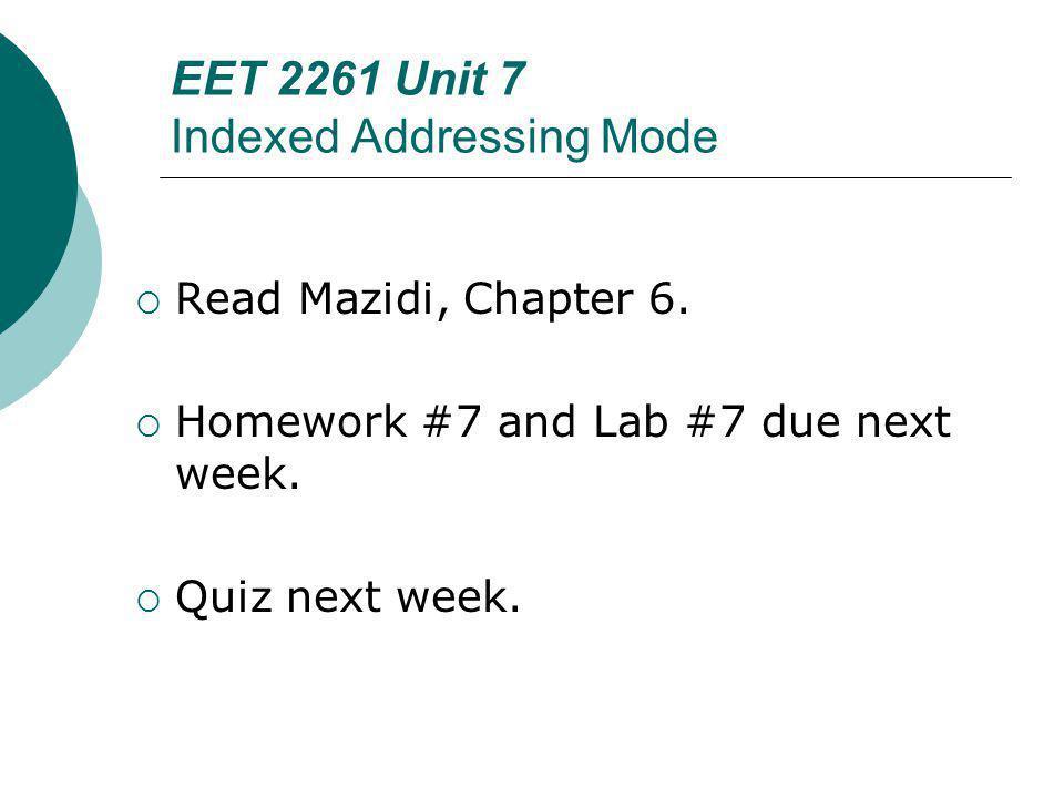 Floyd, Digital Fundamentals, 10 th ed EET 2261 Unit 7 Indexed Addressing Mode Read Mazidi, Chapter 6.