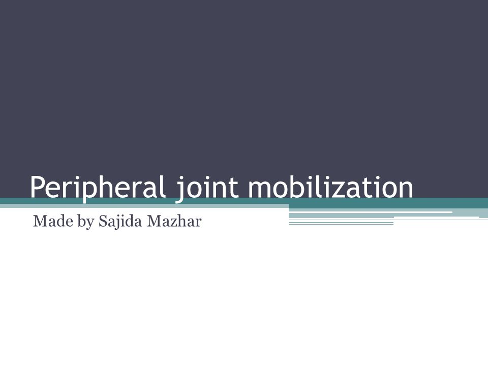 Peripheral joint mobilization Made by Sajida Mazhar