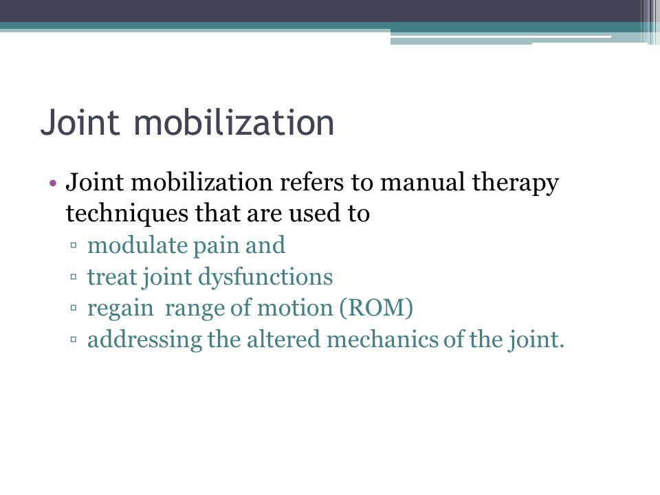 Joint mobilization Joint mobilization refers to manual therapy techniques that are used to modulate pain and treat joint dysfunctions regain range of