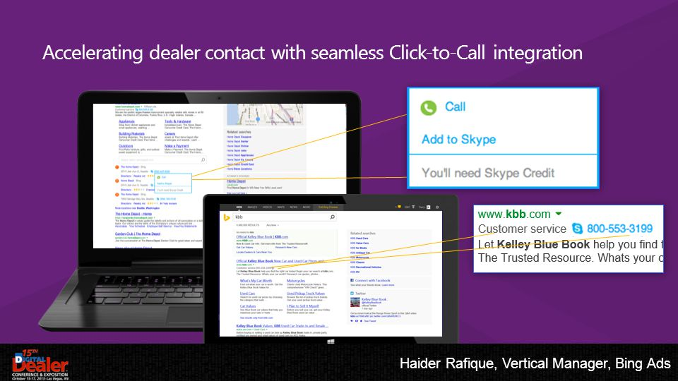 Accelerating dealer contact with seamless Click-to-Call integration Haider Rafique, Vertical Manager, Bing Ads