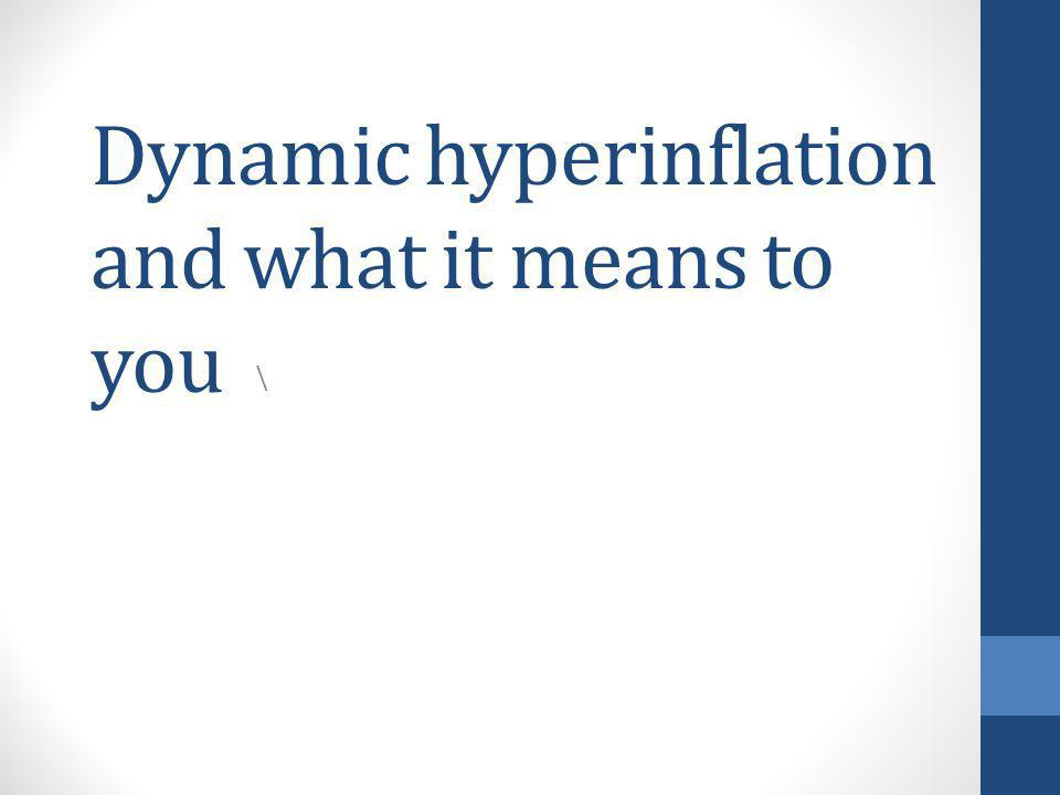 Dynamic hyperinflation and what it means to you \