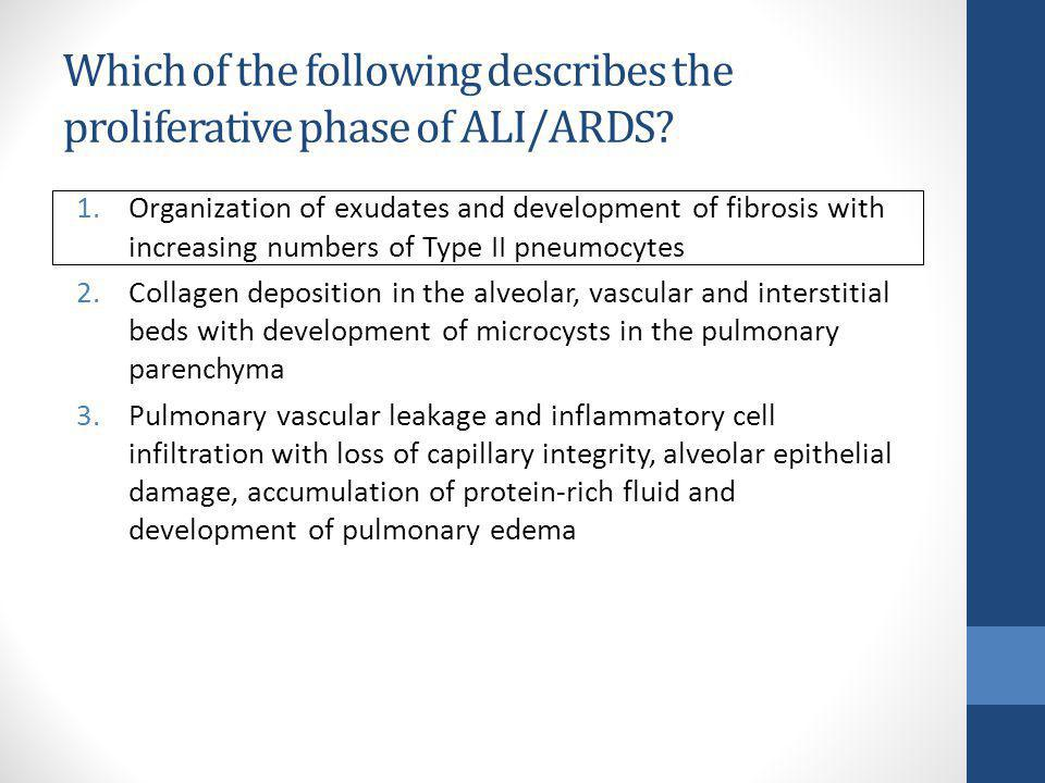 Which of the following describes the proliferative phase of ALI/ARDS? 1.Organization of exudates and development of fibrosis with increasing numbers o