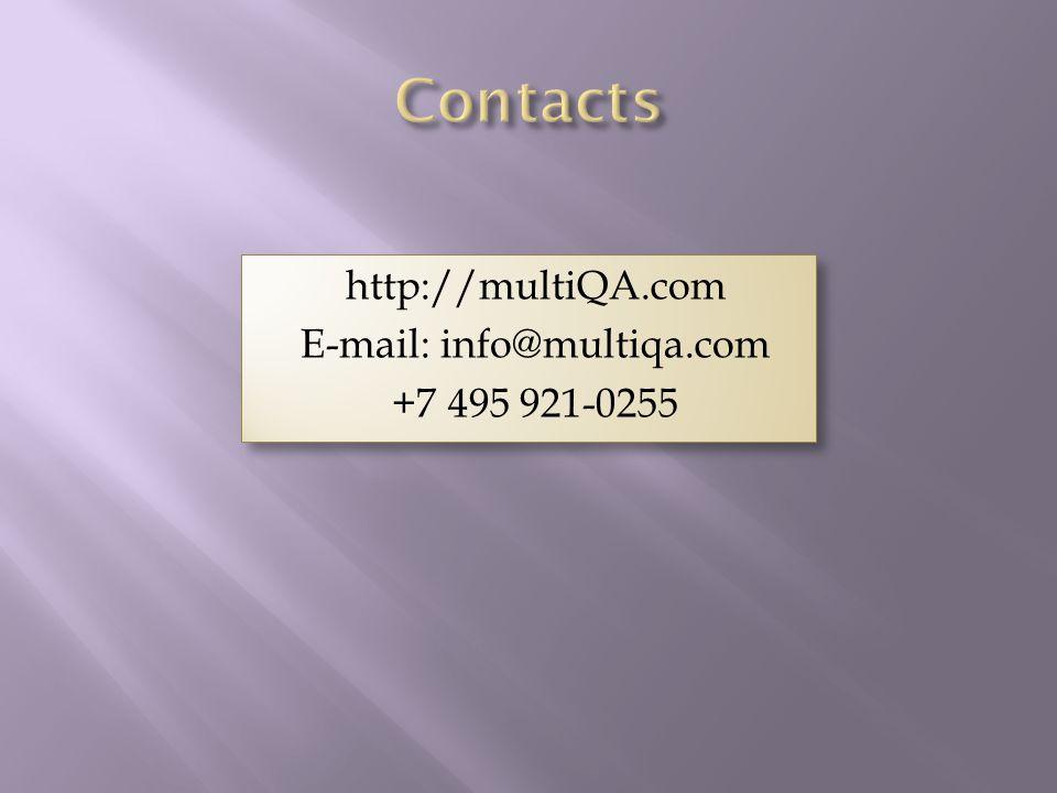 http://multiQA.com E-mail: info@multiqa.com +7 495 921-0255 http://multiQA.com E-mail: info@multiqa.com +7 495 921-0255