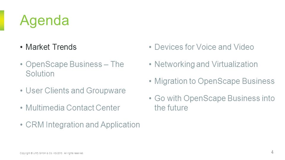 Agenda Market Trends OpenScape Business – The Solution User Clients and Groupware Multimedia Contact Center CRM Integration and Application Devices fo