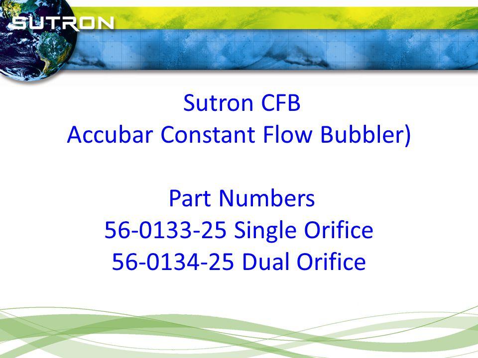 Sutron CFB Accubar Constant Flow Bubbler) Part Numbers 56-0133-25 Single Orifice 56-0134-25 Dual Orifice