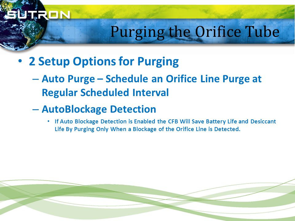 2 Setup Options for Purging – Auto Purge – Schedule an Orifice Line Purge at Regular Scheduled Interval – AutoBlockage Detection If Auto Blockage Dete