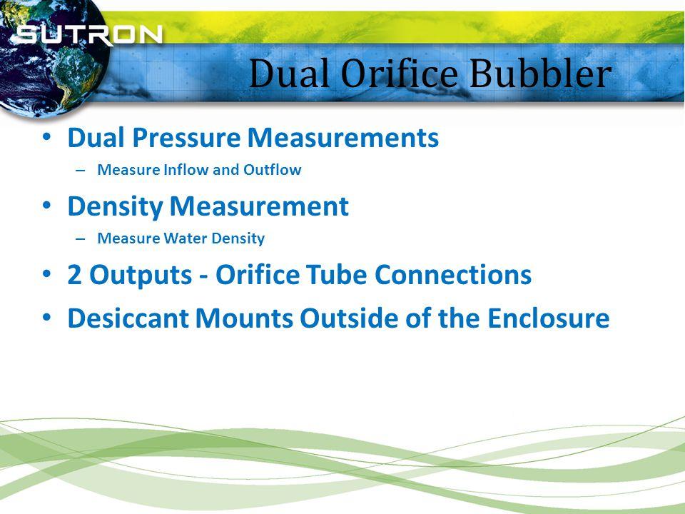 Dual Orifice Bubbler Dual Pressure Measurements – Measure Inflow and Outflow Density Measurement – Measure Water Density 2 Outputs - Orifice Tube Conn