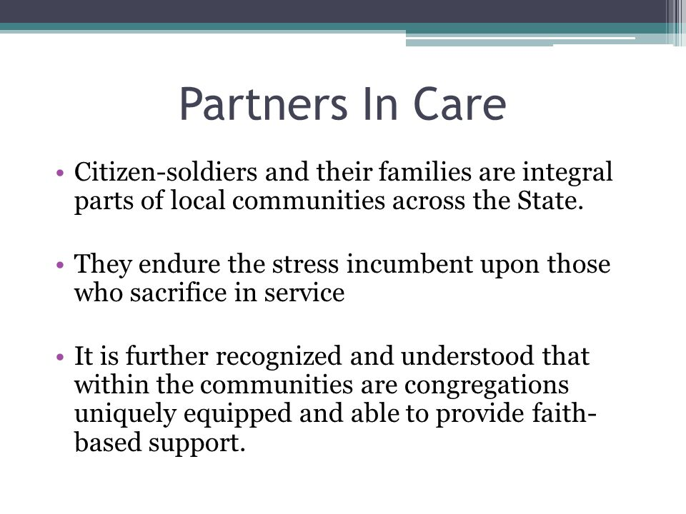 Partners In Care Citizen-soldiers and their families are integral parts of local communities across the State. They endure the stress incumbent upon t