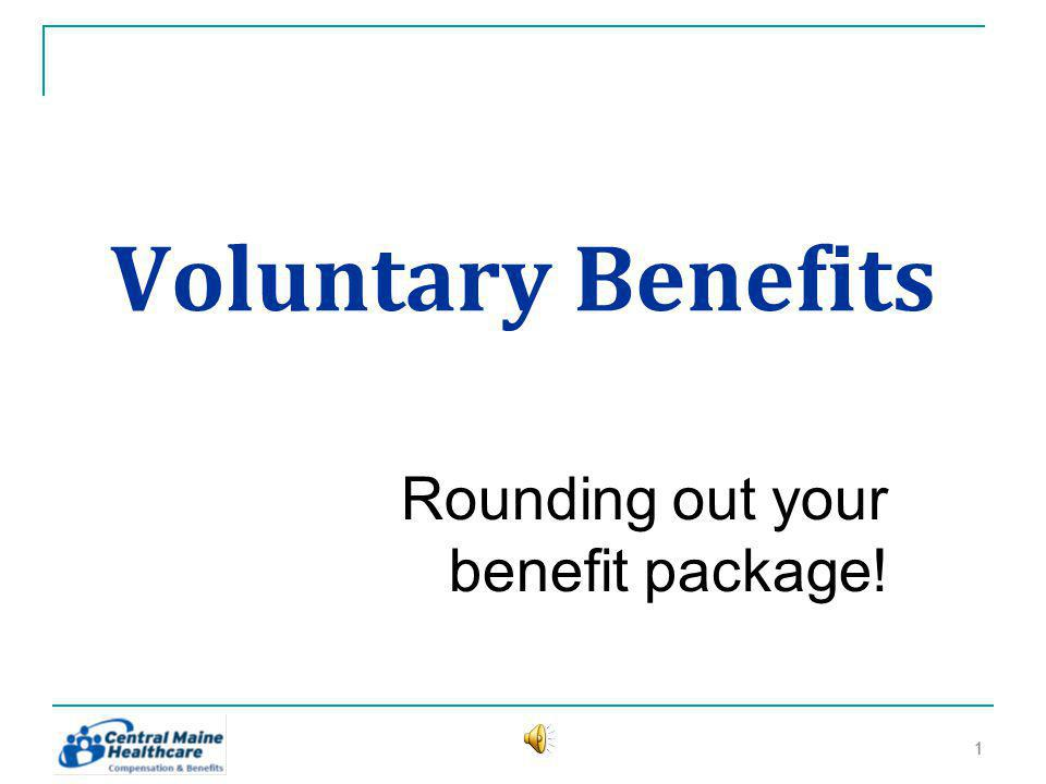 Voluntary Benefits Rounding out your benefit package! 11