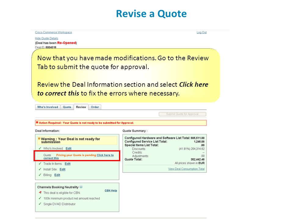 Revise a Quote Now that you have made modifications. Go to the Review Tab to submit the quote for approval. Review the Deal Information section and se
