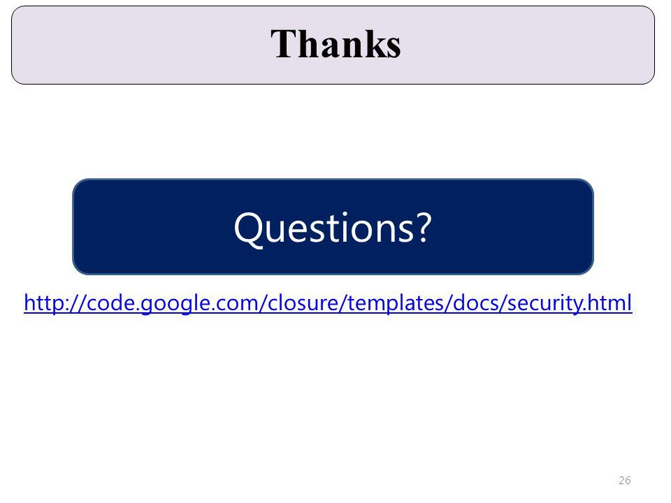 Thanks 26 http://code.google.com/closure/templates/docs/security.html Questions?