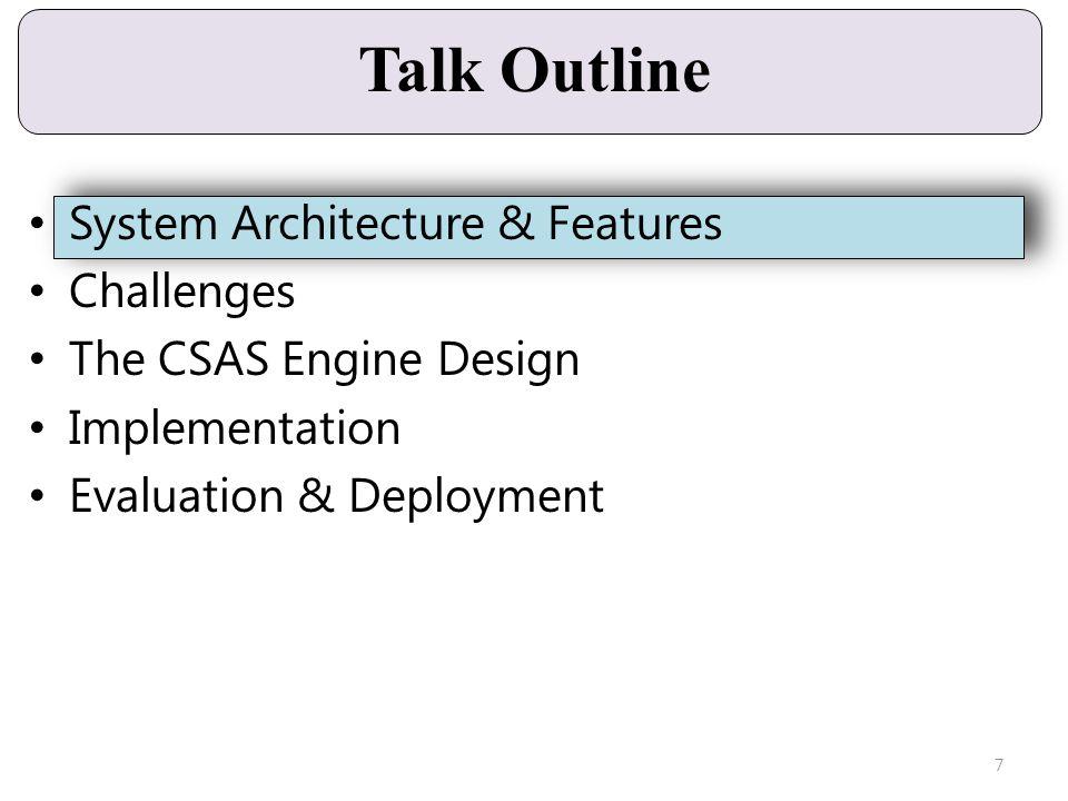 Talk Outline System Architecture & Features Challenges The CSAS Engine Design Implementation Evaluation & Deployment 7