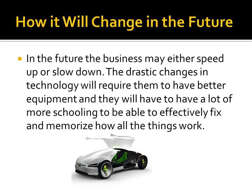 In the future the business may either speed up or slow down.