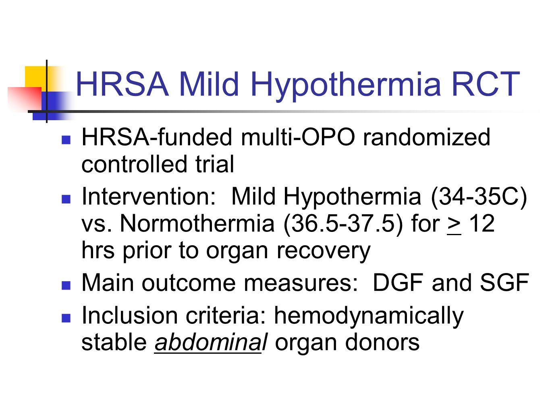 HRSA Mild Hypothermia RCT HRSA-funded multi-OPO randomized controlled trial Intervention: Mild Hypothermia (34-35C) vs. Normothermia (36.5-37.5) for >