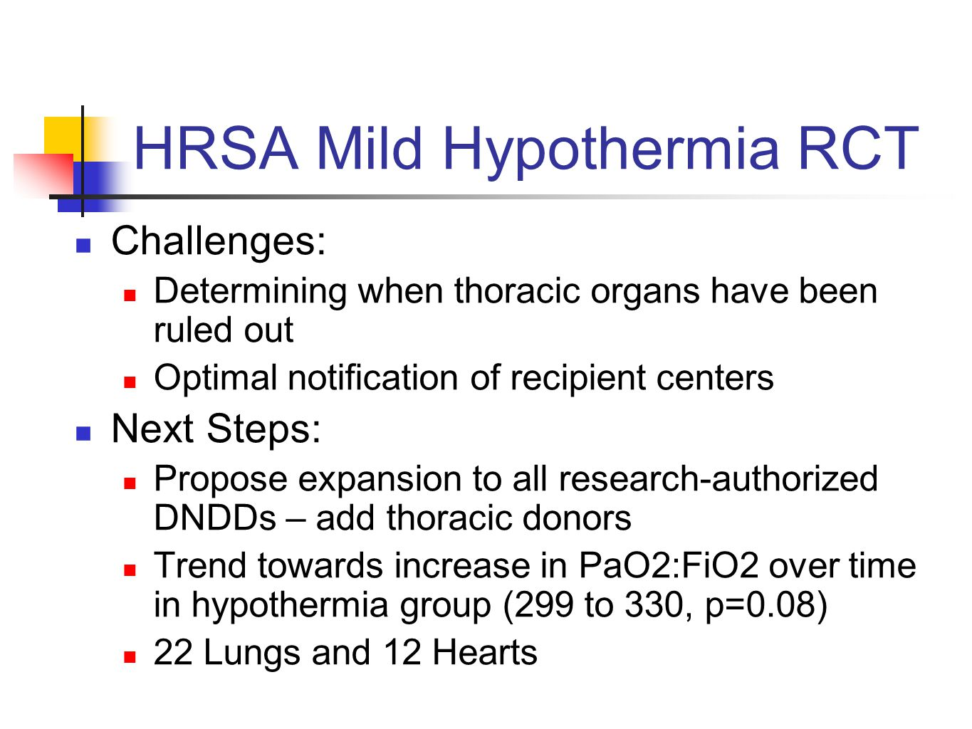HRSA Mild Hypothermia RCT Challenges: Determining when thoracic organs have been ruled out Optimal notification of recipient centers Next Steps: Propo