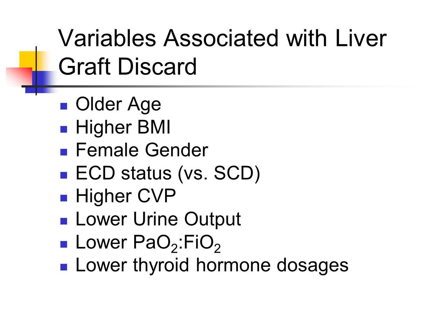 Variables Associated with Liver Graft Discard Older Age Higher BMI Female Gender ECD status (vs. SCD) Higher CVP Lower Urine Output Lower PaO 2 :FiO 2